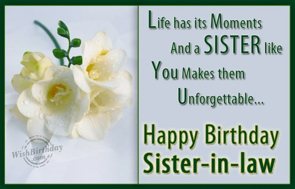 Life Has Its Moment And A Sister Like You Makes Them Happy Birthday Sister In Law