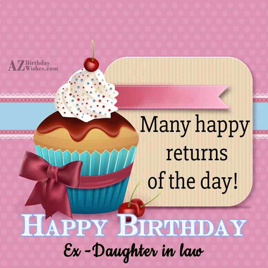 Many Happy Returns Of The Day Happy Birthday Ex Daughter In Law