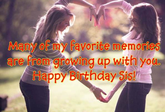 Many Of My Favorite Memories Are From Growing Up With You Happy Birthday Sis