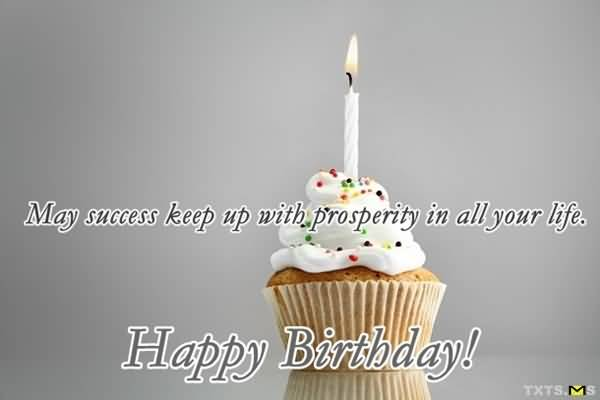 May Sucess Keep Up With Prosperity In all Your Life Happy Birthday