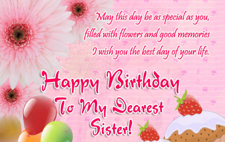 May This Day Be As Special As You Filled With Flowers And Good Momories Happy Birthday To My Dearest Sister
