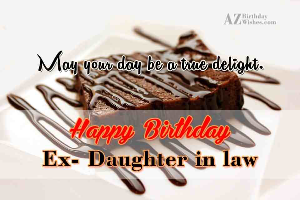 May Your Day Be A True Delight Happy Birthday Ex Daughter In Law
