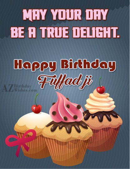 May Your Day Be A True Delight Happy Birthday Fuffad Ji
