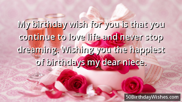 My Birthday Wish For You Is That You Continue To Love Life Wishing You The Happiest Of Birthday My Dear Niece