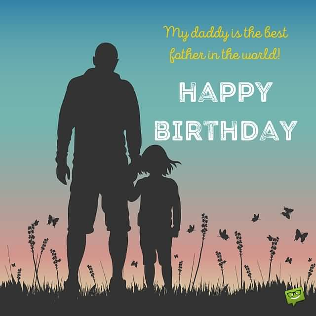 My Daddy Is The Best Father In The Worlsd Happy Birthday