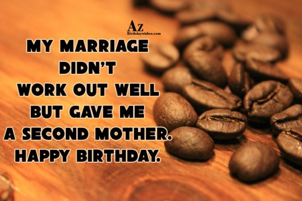 My Marriage Didn't Work Out Well But Gave Me A A Second Mother Happy Birthday