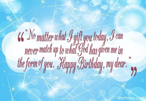 No Matter What I Gift You Today I am Never Match Up To What Happy Birthday My Dear