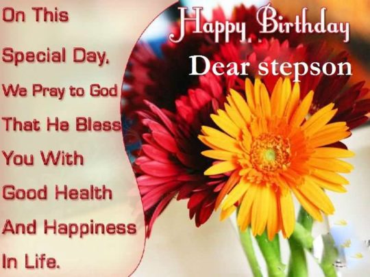 On This Special Day We Pray To God That He Bless You Good Health Happy Birthday Dear Step Son