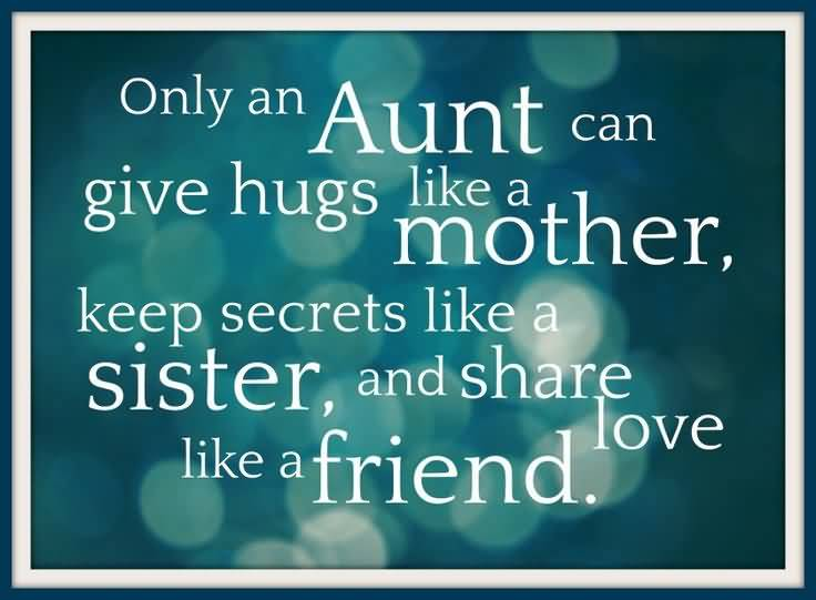 Only An Aunt Can Give Hugs Like A Mother Keep Like A Sister Happy Birthday Aunt