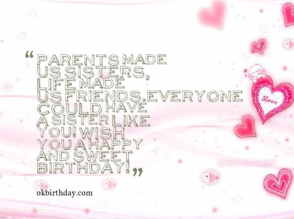 Parents Made Us Sister Life Made You A Happy And Sweet Birthday