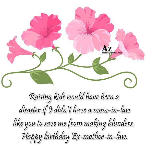 Raising Kinds would Have Been A Disaster If I Didn't Have A Mom In Law Happy Birthday Ex Mother In Law