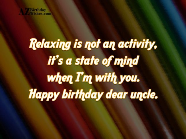 Relaxing Is Not An Activity It's A State Of Mind Happy Birthday Dear Uncle