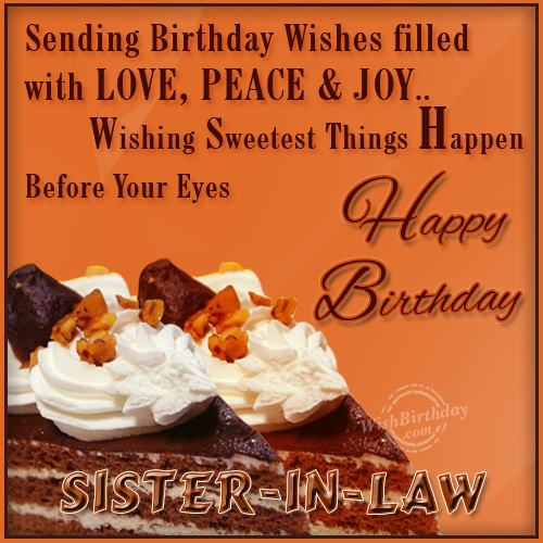 Sending Birthday Wishes Filled With Love Peace And Joy Wishing Sweetheart Things Happen Before Your Eye Happy Birthday Sister In Law