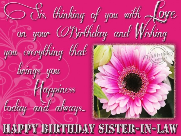 Sis Thinking Of You With Love On Your Birthday And Wishing You Everything Happy Birthday Sister In Law