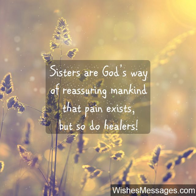 Sister Are God's Way Of Reassuring Mankind That Pain Exists But So Do Healers