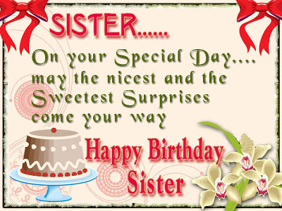Sister On Your Special Day May The Nicest And The Sweetest Surpries Come Your Way Happy Birthday
