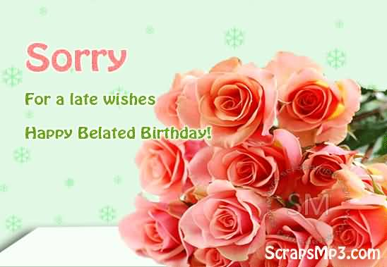 Sorry For A Late Wishes Happy Belated Birthday
