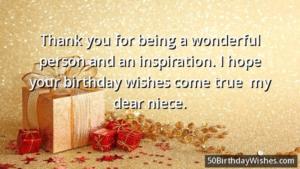 Thank You FOr Being A Wonderful Person And An Inspiration I Hope Your Birthday Wishes Come True My Dear Niece