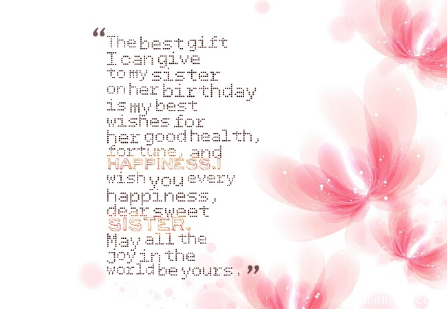 The Best Gift I Can Give To My sister On Her Birthday Is My Best Wishes For