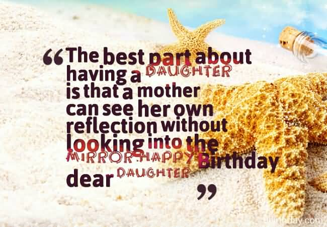 The Best Part About Having A Daughter Is That A Mother Can See Happy Birthday Daughter