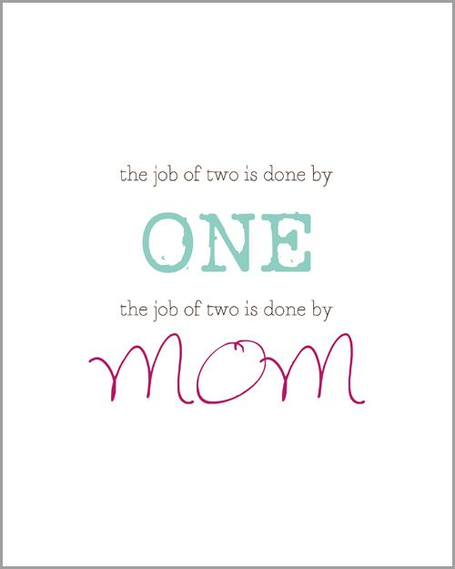 The Job Of Two Is Done By One The Job Of Two Is  Done By Mom