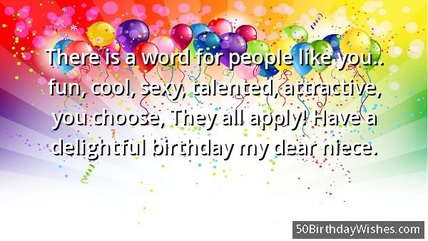 There Is A Wosd For People Like You Fun Cool Sexy Calentd Atttractive You Choose They All Apply Have A Delight Birthdya My Dear Niece
