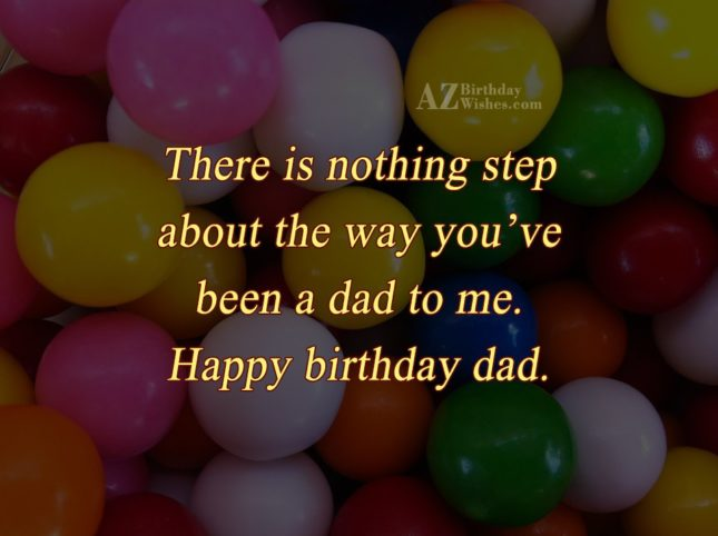 There Is Nothing Step About The Way You've Been A Dad To Me Happy Birthday Dad