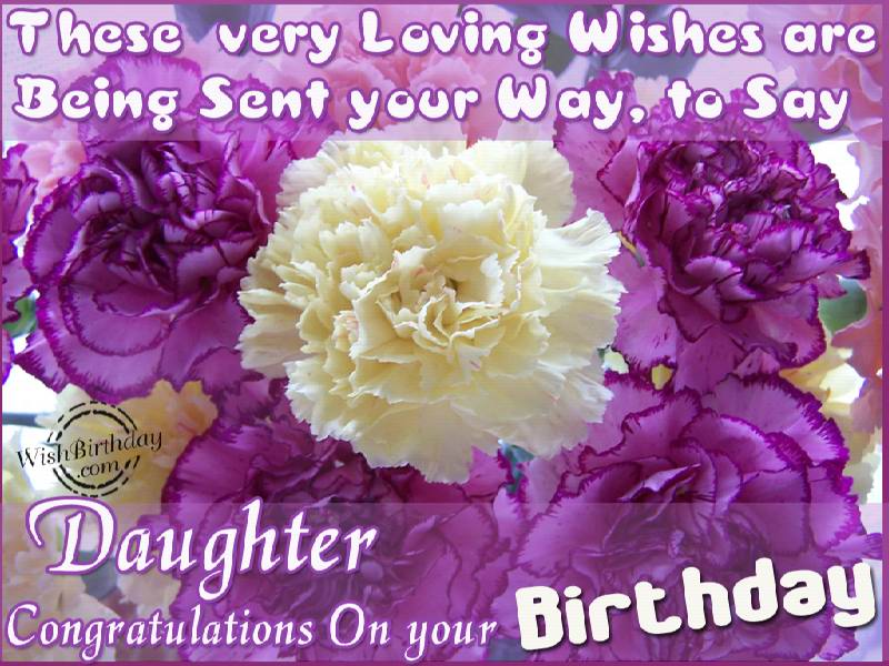These Very loving Wishes Are Being Sent Your Way To Say Daughter Congratulation On Your Birthday