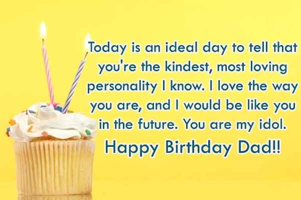 Today Is An Ideal Day To Tell That You're The Kindest Most Loving Happy Birthday Dad