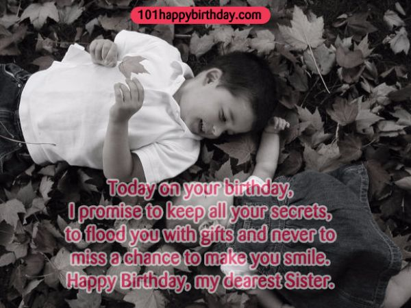 Today On Your Birthday I Promise To Keep All Your Secrets To Flood You With Gift Happy Birthday My Dearest Sister