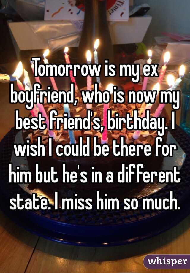 Tomorrow Is My Ex Boyfriend Who Is My Best friend Birthday I MIss Him So Mush