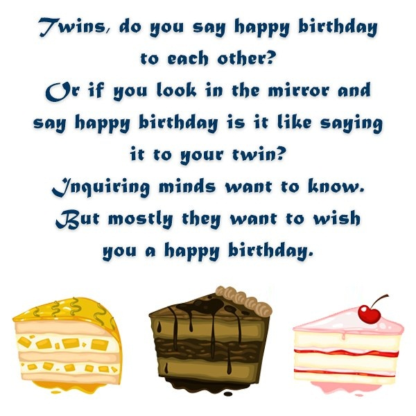 Twins Do Yo Say Happy Birthday To Each Other But Mostly They Want To Wish You A Happy Birthday