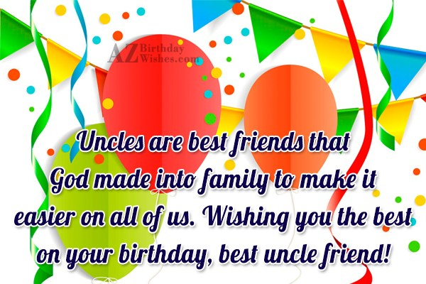 Uncle Are Best Friends That God made Into family To Make It On Your Birthday Best Uncle Friend