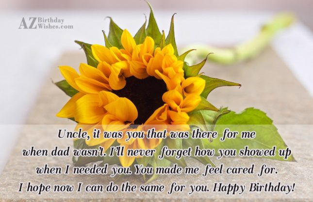 Uncle It Was You That Was There For Me I Hope Now I Can Do The Same For You Happy Birthday