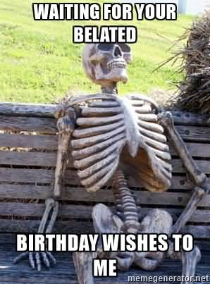 Waiting For your Belated Birthday Wishes to Me