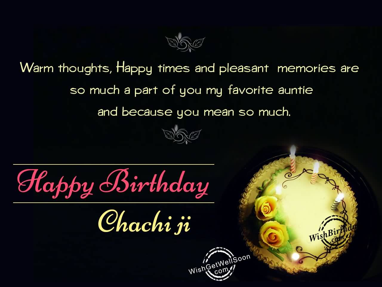 Warm Thoughts, Happy Times And Pleasent Happy Birthday Chachi Ji