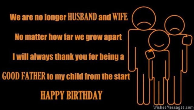 We Are No Longer Husband An d Wife No Matter How Far We Grow Apart Good Father To My Child Happy Birthday