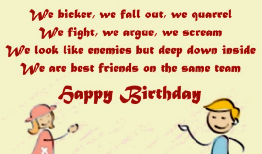 We Bicker We fall Out We Quarrel We Are Best Friend On The Same Team Happy Birthday