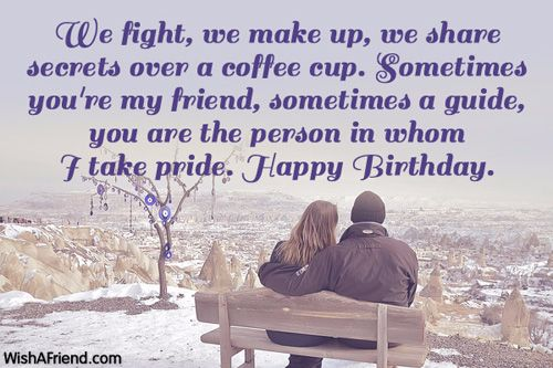 We Fight We Make Up We Share Secrets Over A Coffee Cup Sometimes You're My Friend happy Birthday