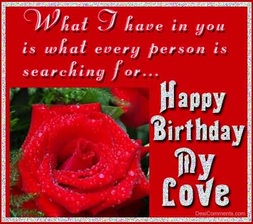 What I Have In You Is What Every Person Is Searching Happy Birthday My Love