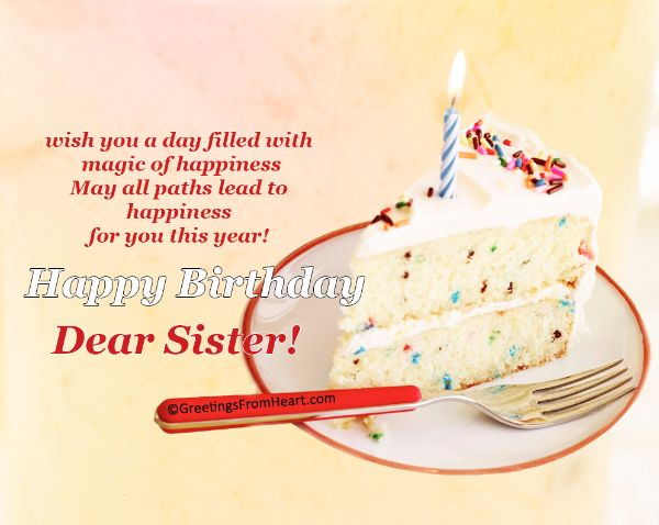 Wish You A Day Filled With Magic Of Happiness May All Paths Lead To Happiness For You This Year Happy Birthday Dear Sister