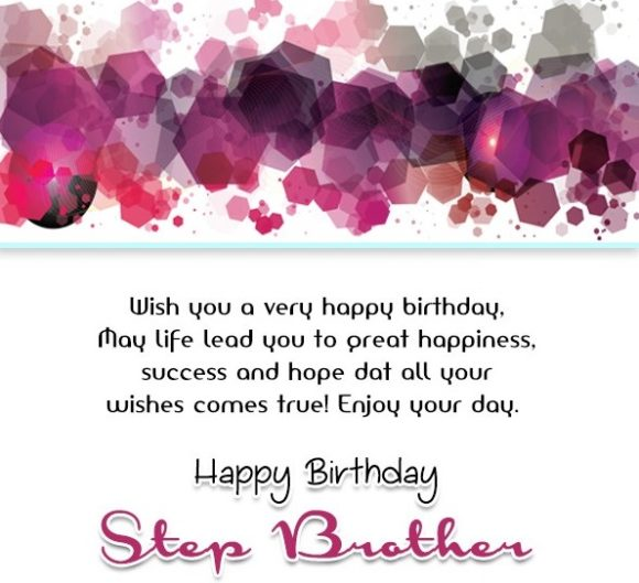 Wish You A Very Happy Birthday May Life Lead You To Great Happiness Happy Brithday Step Brother