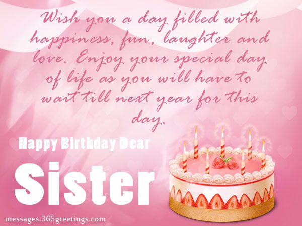Wish You Day Filled With Happiness Fun Enjoy Your Special Day Of Life As You Will Have To Want Till Next Year For This Day Happy Birthday Sister