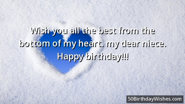 Wish You all The Best from The Bottom Of My Heart My Dear Niece Happy Birthday