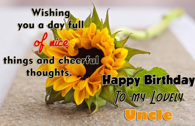 Wishing You A Day Full Of Nice Things And Cheerful Thoughts Happy Birthday To My Lovely Uncle