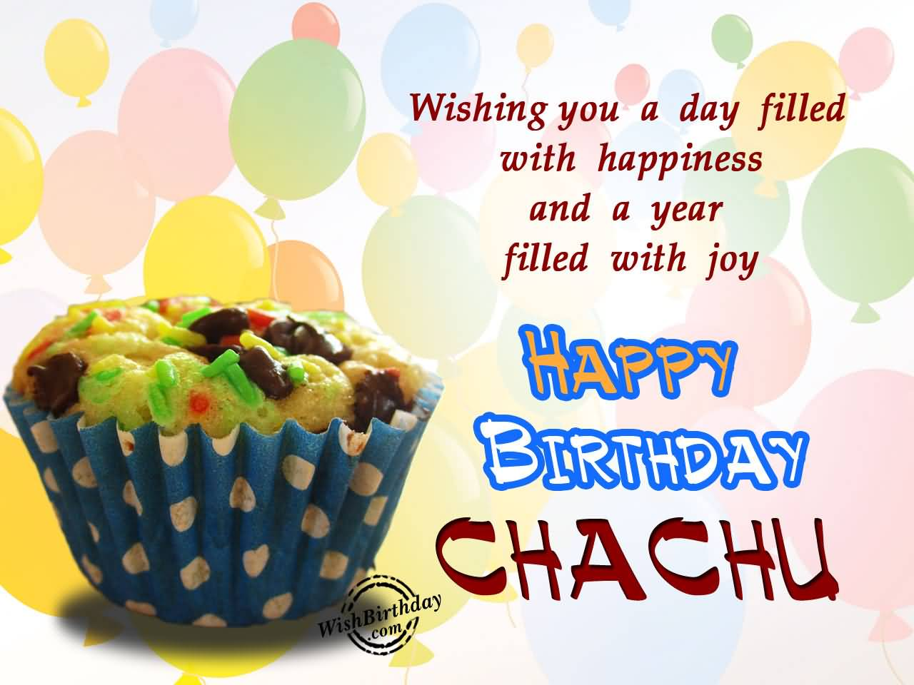 Wishing You A Day filled With Happiness And A Year Filled With Joy Happy Birthday Chachu