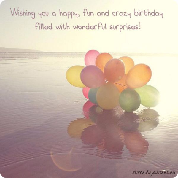 Wishing You A Happy Fun And Crazy Birthday Filled With Wonderful Surpries