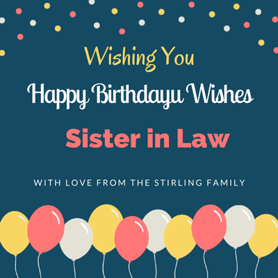 Wishing You Happy Birthday Sister In Law With Love From the Stirling Family