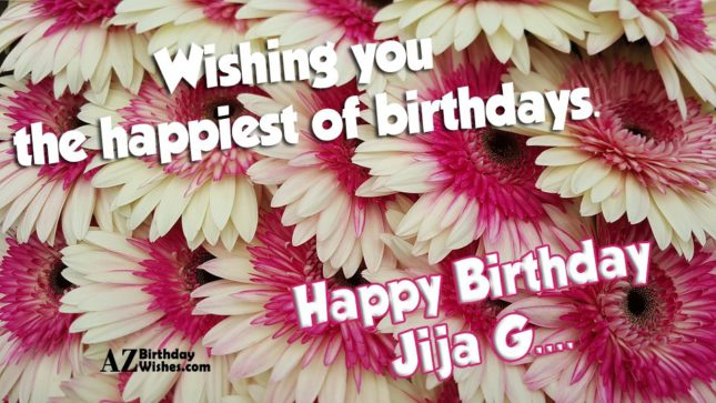 Wishing You The Happiest Of Birthday Happy Birthday Jija G