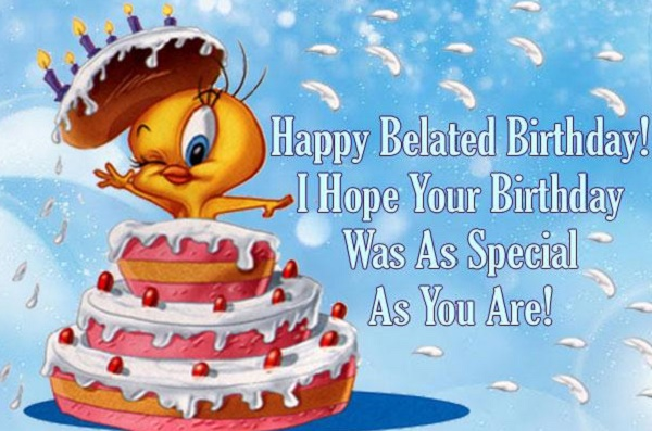 Wonderful Belated Happy Birthday Tweety Wishes